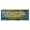Bridging Distance and In-School Learning – Blended Learning in Practice